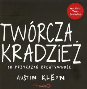 Austin Kleon, Twórcza kradzież. 10 przykazań kreatywności,  wyd. Sensus, 2013