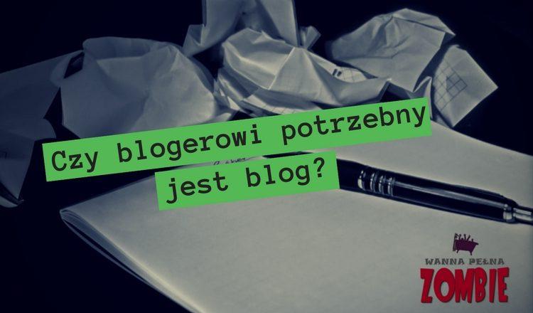 Czy blogerowi potrzebny jest blog