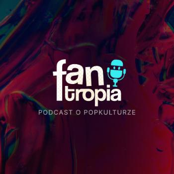 FANtropia podcast o popkulturze
